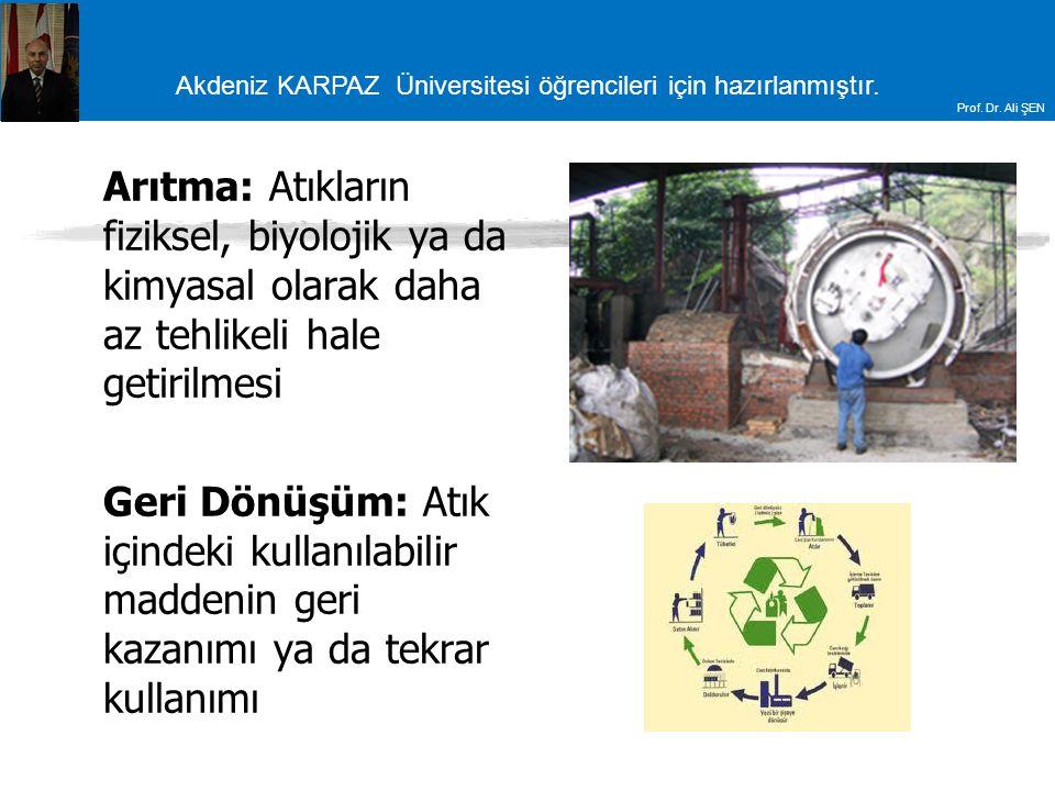 Akdeniz KARPAZ Üniversitesi öğrencileri için hazırlanmıştır. Prof. Dr. Ali ŞEN Arıtma: Atıkların fiziksel, biyolojik ya da kimyasal olarak daha az teh