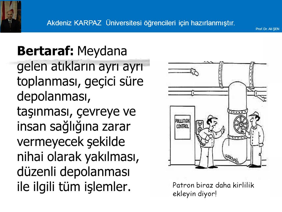 Akdeniz KARPAZ Üniversitesi öğrencileri için hazırlanmıştır. Prof. Dr. Ali ŞEN Bertaraf: Meydana gelen atıkların ayrı ayrı toplanması, geçici süre dep