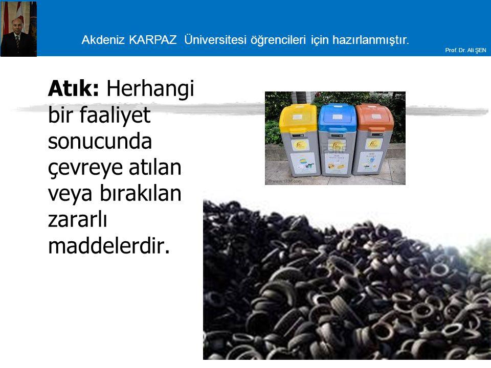Akdeniz KARPAZ Üniversitesi öğrencileri için hazırlanmıştır. Prof. Dr. Ali ŞEN Atık: Herhangi bir faaliyet sonucunda çevreye atılan veya bırakılan zar