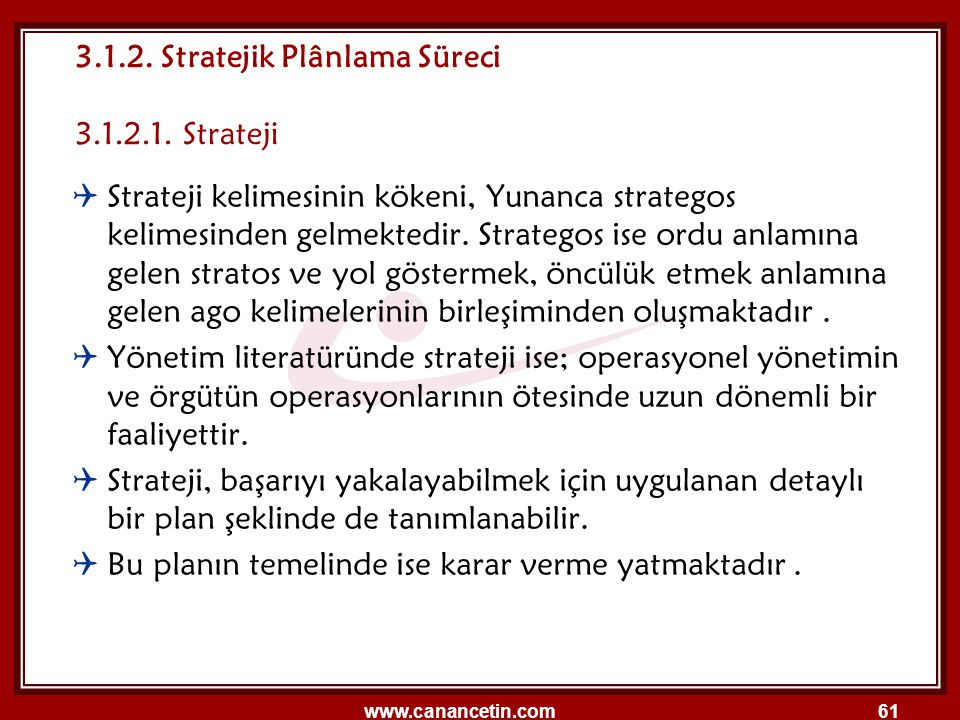 www.canancetin.com61  Strateji kelimesinin kökeni, Yunanca strategos kelimesinden gelmektedir. Strategos ise ordu anlamına gelen stratos ve yol göste