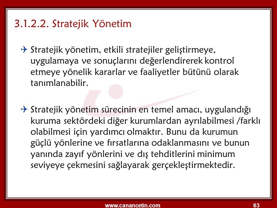 www.canancetin.com63  Stratejik yönetim, etkili stratejiler geliştirmeye, uygulamaya ve sonuçlarını değerlendirerek kontrol etmeye yönelik kararlar v