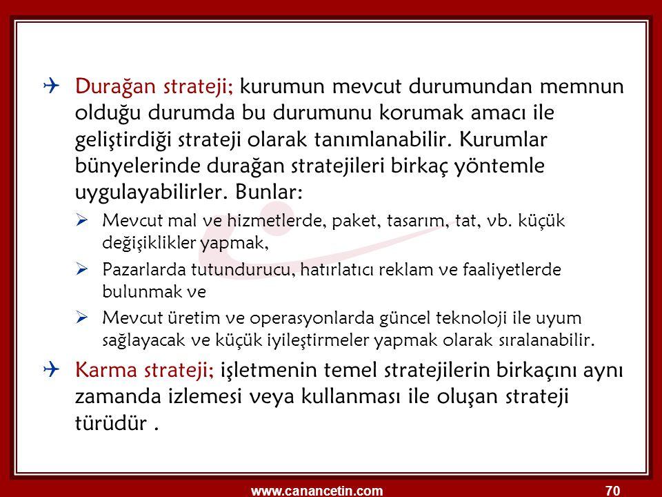 www.canancetin.com70  Durağan strateji; kurumun mevcut durumundan memnun olduğu durumda bu durumunu korumak amacı ile geliştirdiği strateji olarak ta