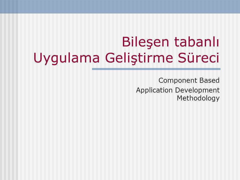 Bileşen tabanlı Uygulama Geliştirme Süreci Component Based Application Development Methodology