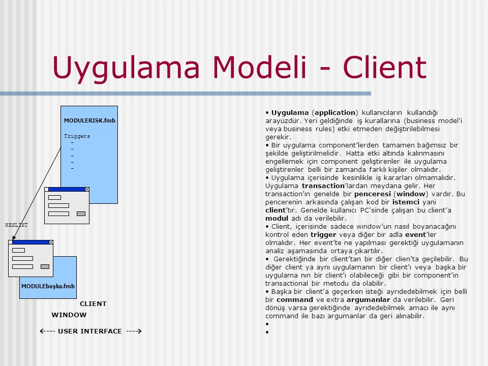 MODULERISK.fmb Triggers - Uygulama Modeli - Client WINDOW CLIENT  --- USER INTERFACE ---  Uygulama (application) kullanıcıların kullandığı arayüzdür.