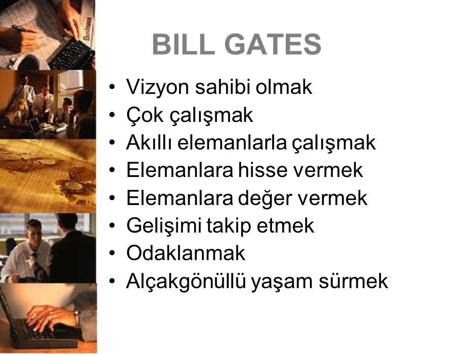 BILL GATES Vizyon sahibi olmak Çok çalışmak Akıllı elemanlarla çalışmak Elemanlara hisse vermek Elemanlara değer vermek Gelişimi takip etmek Odaklanma
