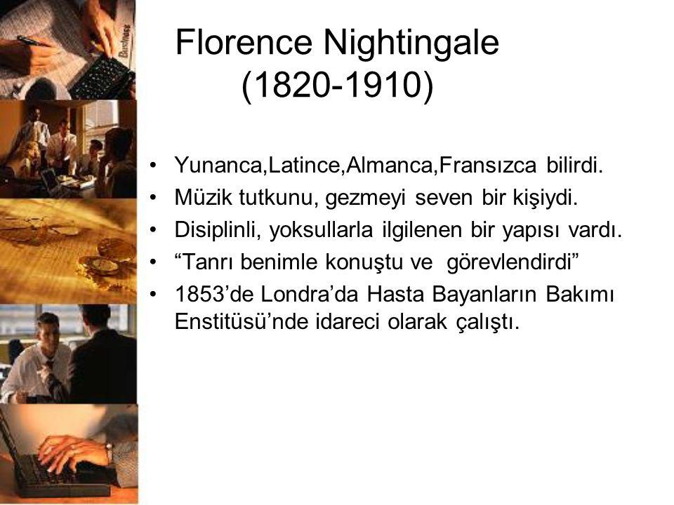 Florence Nightingale (1820-1910) Yunanca,Latince,Almanca,Fransızca bilirdi. Müzik tutkunu, gezmeyi seven bir kişiydi. Disiplinli, yoksullarla ilgilene
