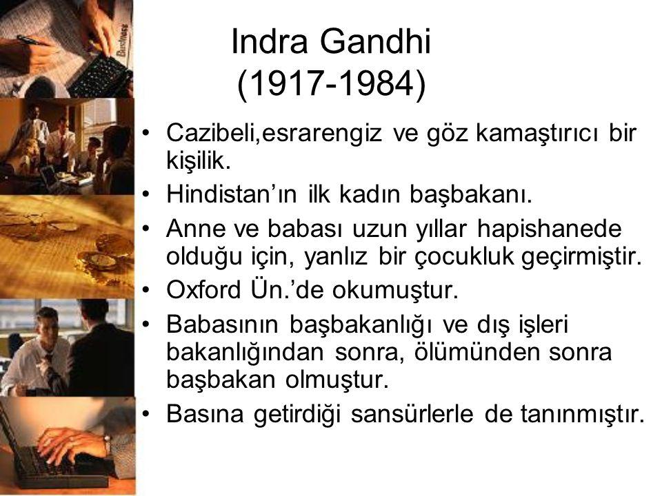 Indra Gandhi (1917-1984) Cazibeli,esrarengiz ve göz kamaştırıcı bir kişilik. Hindistan'ın ilk kadın başbakanı. Anne ve babası uzun yıllar hapishanede