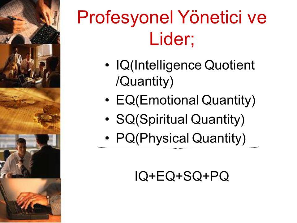 Profesyonel Yönetici ve Lider; IQ(Intelligence Quotient /Quantity) EQ(Emotional Quantity) SQ(Spiritual Quantity) PQ(Physical Quantity) IQ+EQ+SQ+PQ
