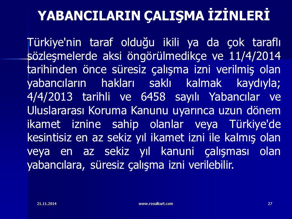 21.11.2014www.resulkurt.com27 YABANCILARIN ÇALIŞMA İZİNLERİ Türkiye'nin taraf olduğu ikili ya da çok taraflı sözleşmelerde aksi öngörülmedikçe ve 11/4