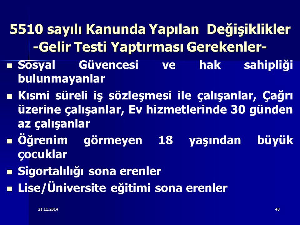 21.11.201448 5510 sayılı Kanunda Yapılan Değişiklikler -Gelir Testi Yaptırması Gerekenler- Sosyal Güvencesi ve hak sahipliği bulunmayanlar Kısmi sürel