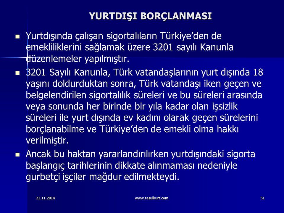 YURTDIŞI BORÇLANMASI Yurtdışında çalışan sigortalıların Türkiye'den de emekliliklerini sağlamak üzere 3201 sayılı Kanunla düzenlemeler yapılmıştır. 32