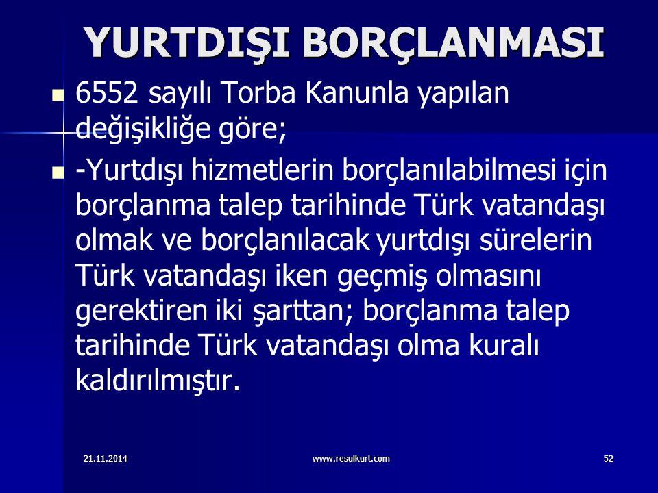 YURTDIŞI BORÇLANMASI 6552 sayılı Torba Kanunla yapılan değişikliğe göre; -Yurtdışı hizmetlerin borçlanılabilmesi için borçlanma talep tarihinde Türk v