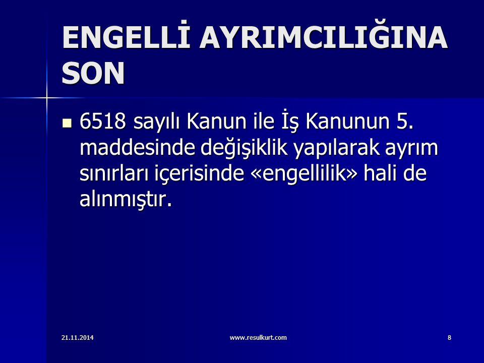 ENGELLİ AYRIMCILIĞINA SON 6518 sayılı Kanun ile İş Kanunun 5. maddesinde değişiklik yapılarak ayrım sınırları içerisinde «engellilik» hali de alınmışt