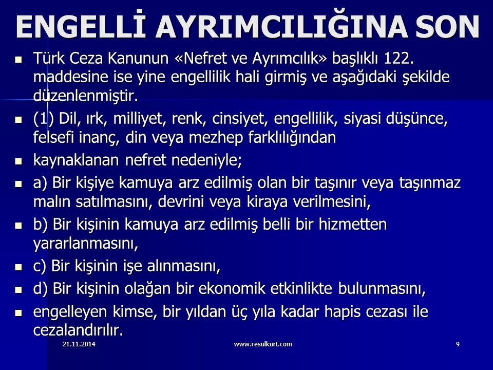 ENGELLİ AYRIMCILIĞINA SON Türk Ceza Kanunun «Nefret ve Ayrımcılık» başlıklı 122. maddesine ise yine engellilik hali girmiş ve aşağıdaki şekilde düzenl