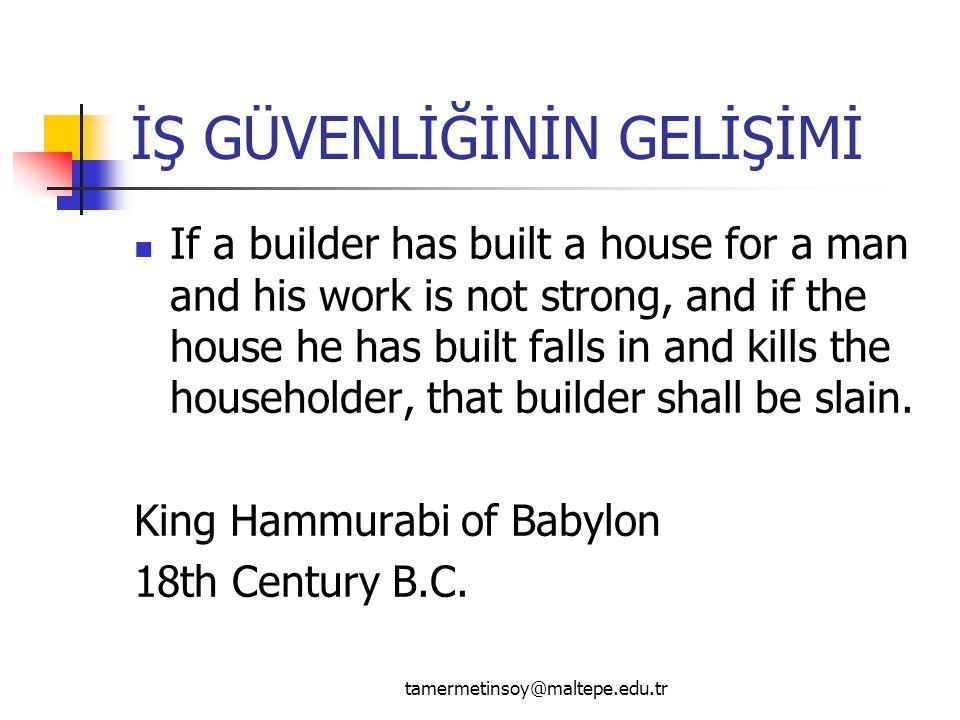 İŞ GÜVENLİĞİNİN GELİŞİMİ If a builder has built a house for a man and his work is not strong, and if the house he has built falls in and kills the householder, that builder shall be slain.
