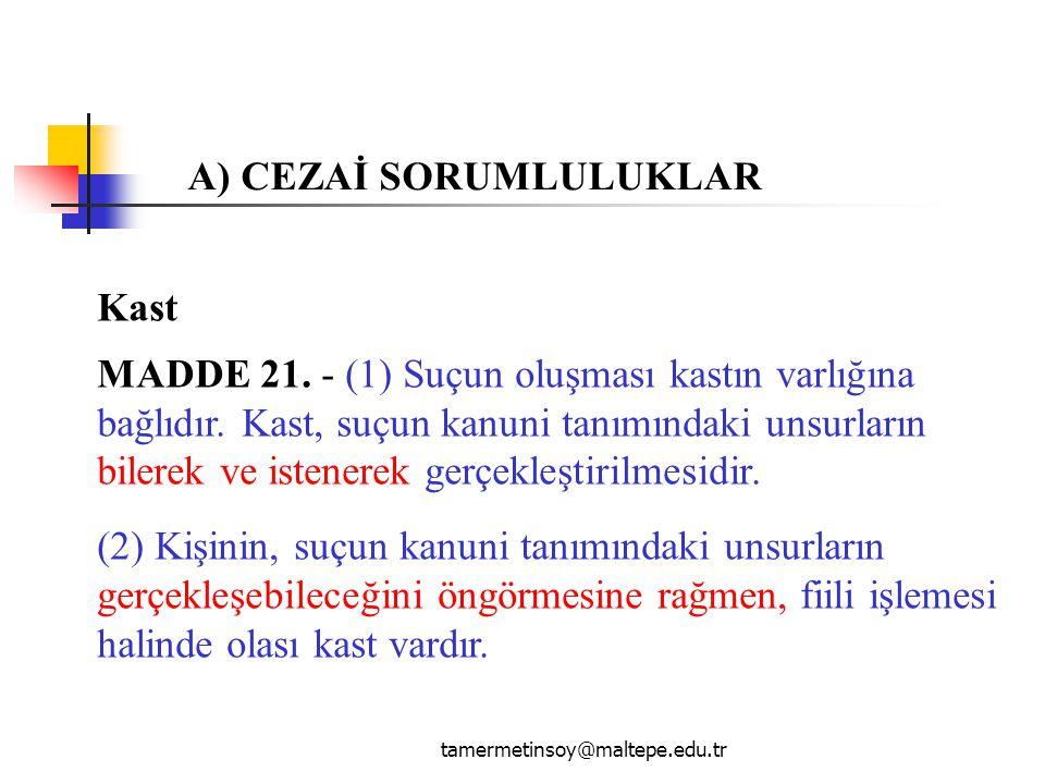 tamermetinsoy@maltepe.edu.tr Kast MADDE 21.- (1) Suçun oluşması kastın varlığına bağlıdır.