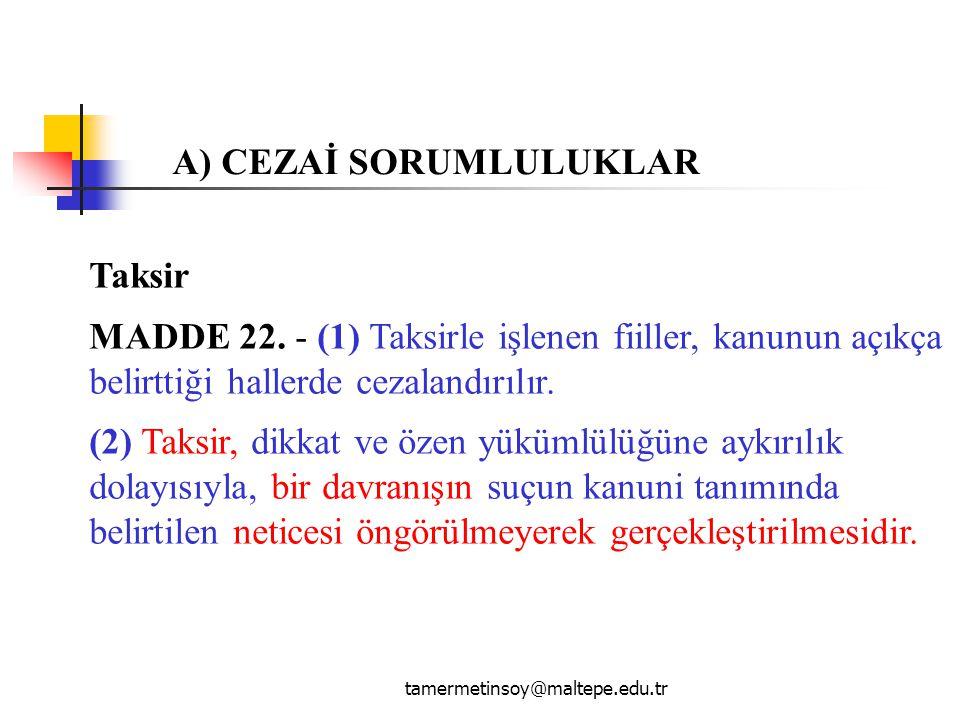 tamermetinsoy@maltepe.edu.tr Taksir MADDE 22. - (1) Taksirle işlenen fiiller, kanunun açıkça belirttiği hallerde cezalandırılır. (2) Taksir, dikkat ve