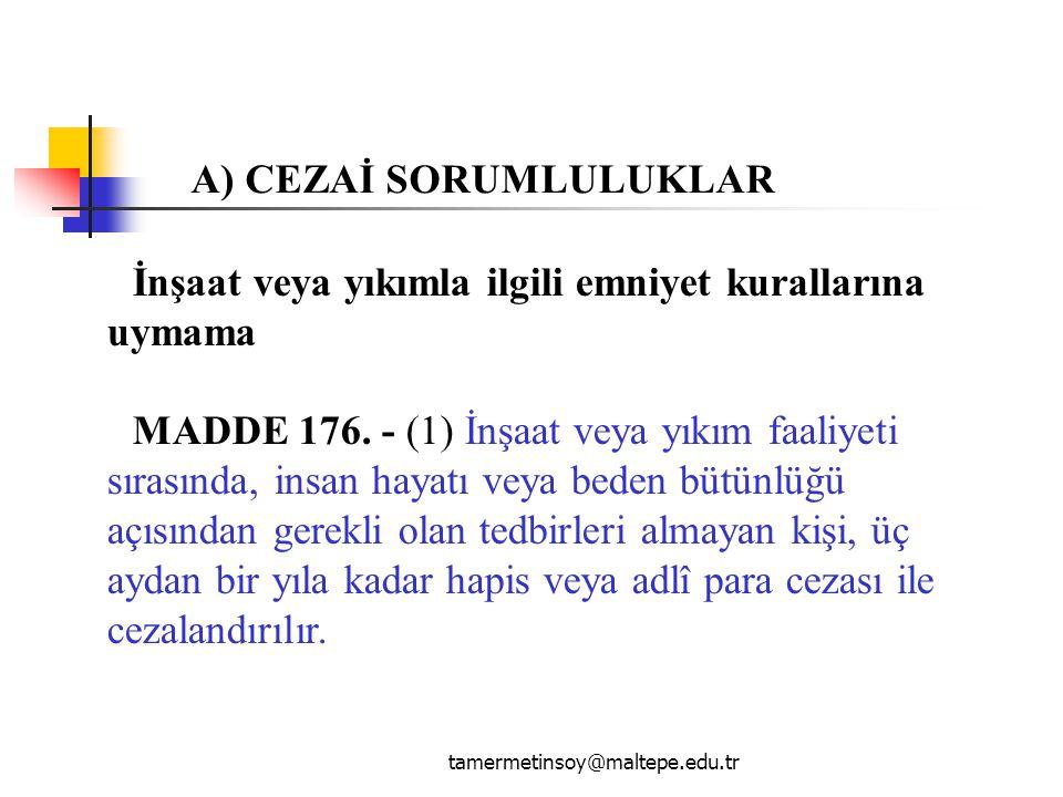 tamermetinsoy@maltepe.edu.tr İnşaat veya yıkımla ilgili emniyet kurallarına uymama MADDE 176.