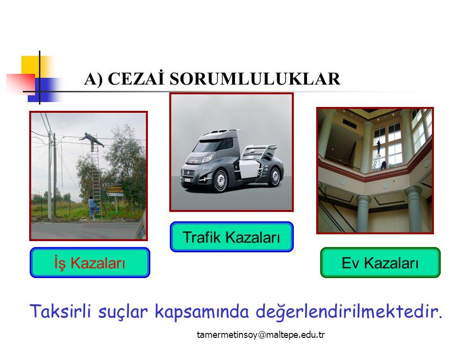 tamermetinsoy@maltepe.edu.tr İş Kazaları Trafik Kazaları Ev Kazaları Taksirli suçlar kapsamında değerlendirilmektedir. A) CEZAİ SORUMLULUKLAR