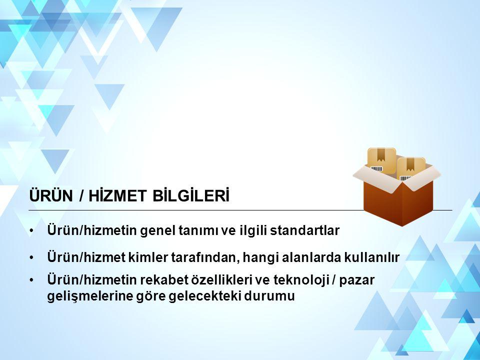 ÜRÜN / HİZMET BİLGİLERİ Ürün/hizmetin genel tanımı ve ilgili standartlar Ürün/hizmet kimler tarafından, hangi alanlarda kullanılır Ürün/hizmetin rekab
