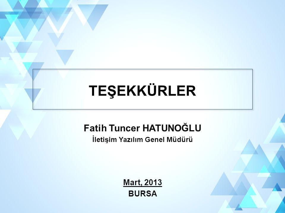 TEŞEKKÜRLER Fatih Tuncer HATUNOĞLU İletişim Yazılım Genel Müdürü Mart, 2013 BURSA