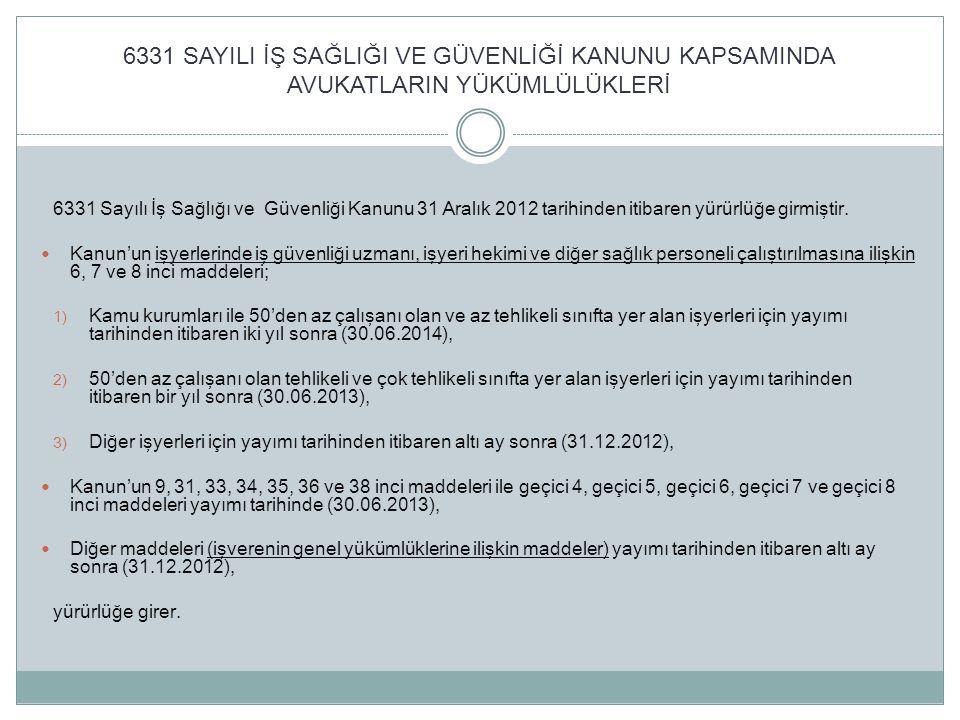 6331 SAYILI İŞ SAĞLIĞI VE GÜVENLİĞİ KANUNU KAPSAMINDA AVUKATLARIN YÜKÜMLÜLÜKLERİ 6331 Sayılı İş Sağlığı ve Güvenliği Kanunu 31 Aralık 2012 tarihinden