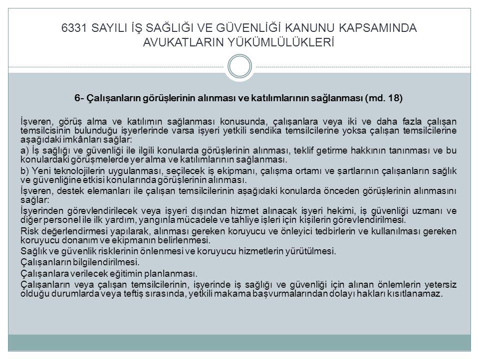 6331 SAYILI İŞ SAĞLIĞI VE GÜVENLİĞİ KANUNU KAPSAMINDA AVUKATLARIN YÜKÜMLÜLÜKLERİ 6- Çalışanların görüşlerinin alınması ve katılımlarının sağlanması (m