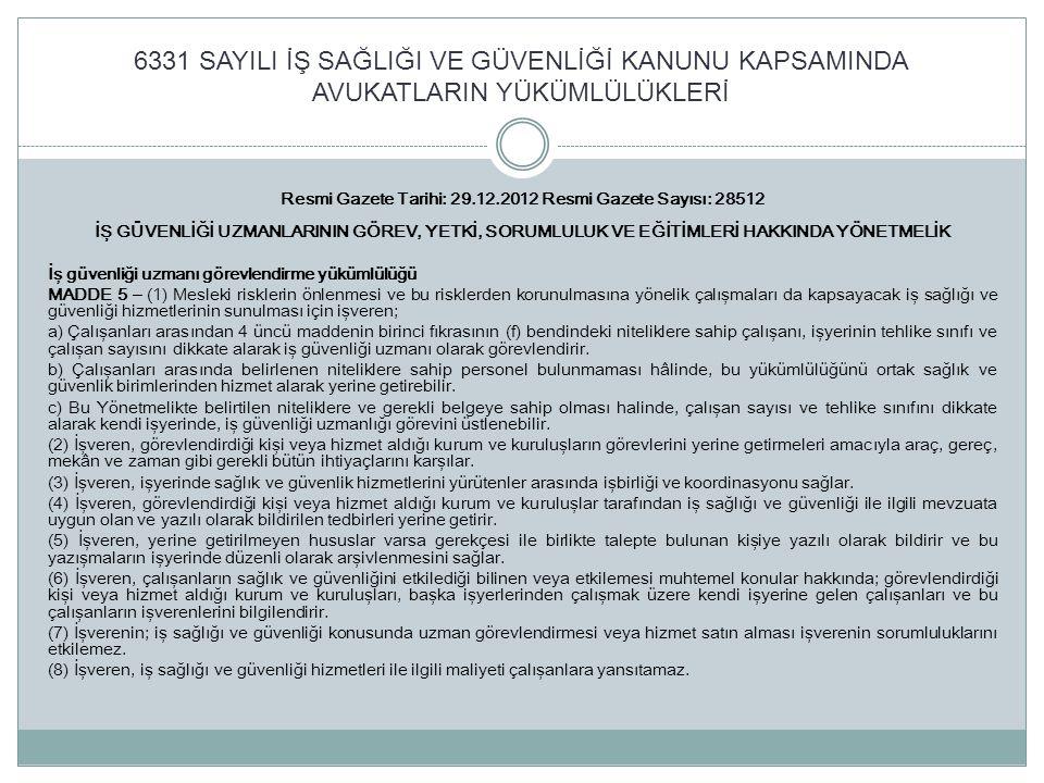 6331 SAYILI İŞ SAĞLIĞI VE GÜVENLİĞİ KANUNU KAPSAMINDA AVUKATLARIN YÜKÜMLÜLÜKLERİ Resmi Gazete Tarihi: 29.12.2012 Resmi Gazete Sayısı: 28512 İŞ GÜVENLİ