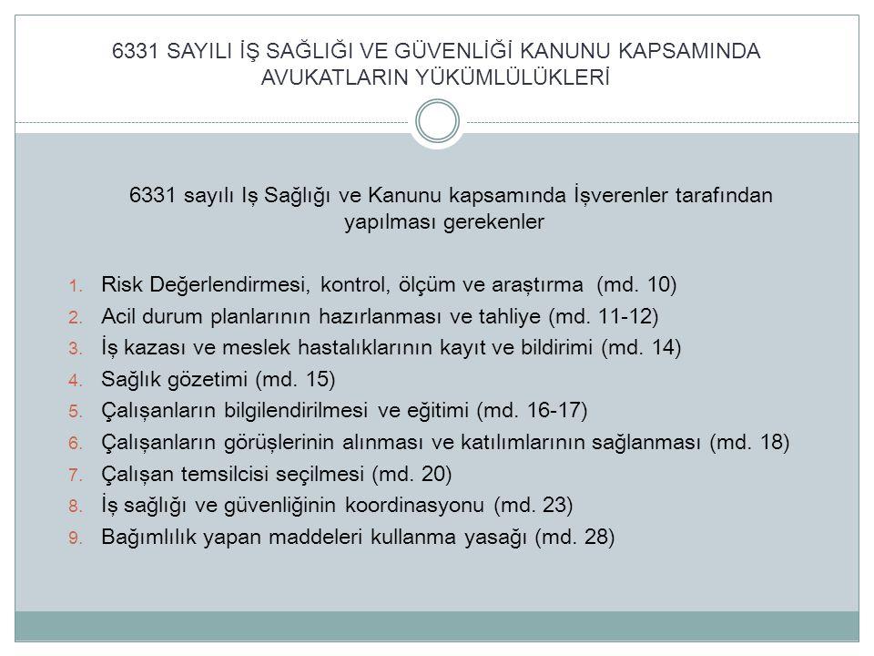 6331 SAYILI İŞ SAĞLIĞI VE GÜVENLİĞİ KANUNU KAPSAMINDA AVUKATLARIN YÜKÜMLÜLÜKLERİ Çalışanların İş Sağlığı ve Güvenliği Eğitimlerinin Usul ve Esasları Hakkında Yönetmelik (15/05/2013 tarih ve 28648 sayılı Resmi Gazetede yayımlanmıştır) İş sağlığı ve güvenliği eğitimleri İşveren, çalışanlarına yönetmelik Ek-1'de belirtilen konuları içerecek şekilde iş sağlığı ve güvenliği eğitimlerinin verilmesini sağlar.