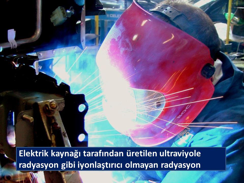 İSTANBUL ÜNİVERSİTESİ İŞ SAĞLIĞI VE GÜVENLİĞİ KOORDİNATÖRLÜĞÜ Elektrik kaynağı tarafından üretilen ultraviyole radyasyon gibi iyonlaştırıcı olmayan radyasyon