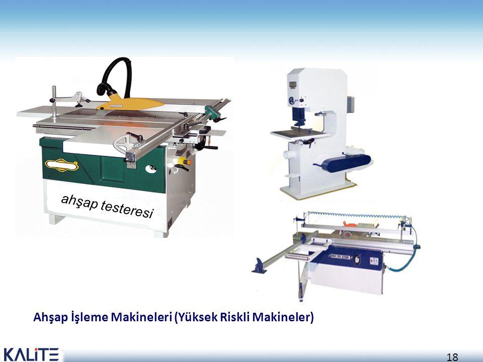 18 ahşap testeresi Ahşap İşleme Makineleri (Yüksek Riskli Makineler)