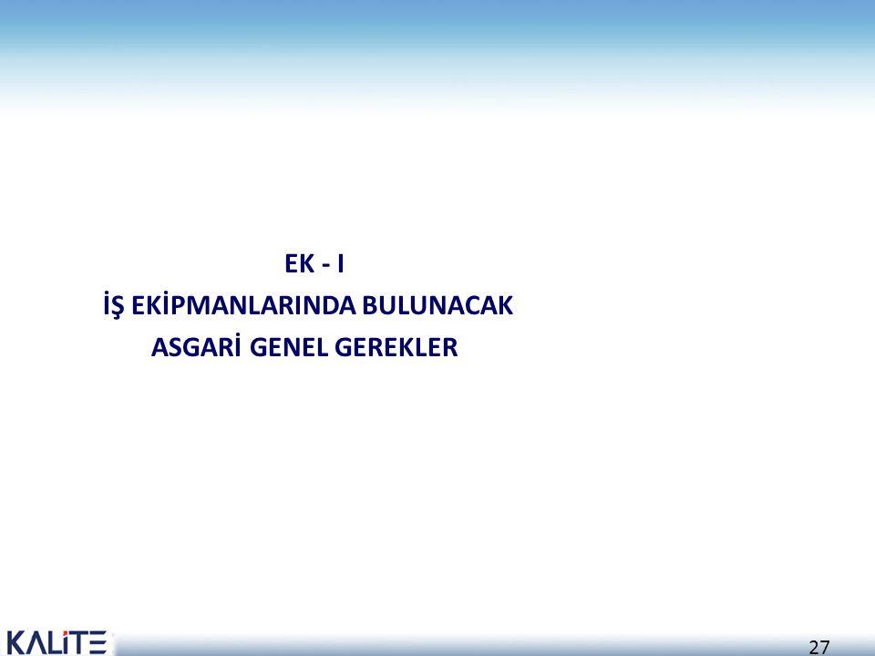 27 EK - I İŞ EKİPMANLARINDA BULUNACAK ASGARİ GENEL GEREKLER