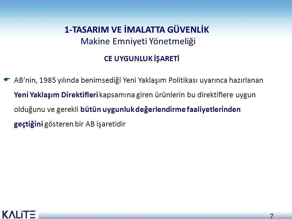 7 1-TASARIM VE İMALATTA GÜVENLİK Makine Emniyeti Yönetmeliği  AB'nin, 1985 yılında benimsediği Yeni Yaklaşım Politikası uyarınca hazırlanan Yeni Yakl
