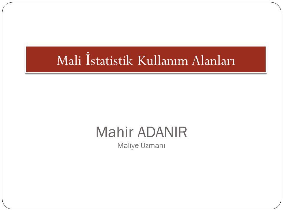 Mali İ statistik Kullanım Alanları Mahir ADANIR Maliye Uzmanı