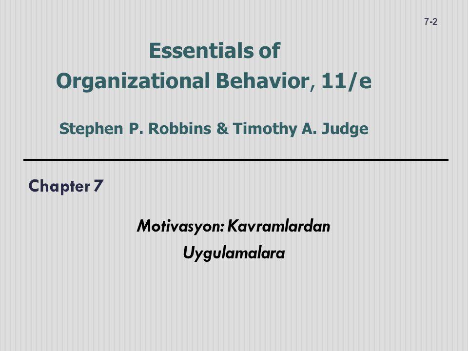 Chapter 7 Motivasyon: Kavramlardan Uygulamalara 7-2 Essentials of Organizational Behavior, 11/e Stephen P. Robbins & Timothy A. Judge