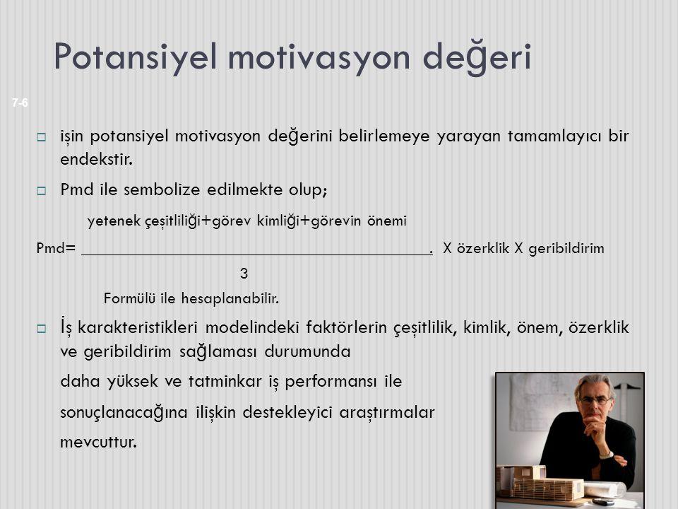 Potansiyel motivasyon de ğ eri 7-6  işin potansiyel motivasyon de ğ erini belirlemeye yarayan tamamlayıcı bir endekstir.  Pmd ile sembolize edilmekt
