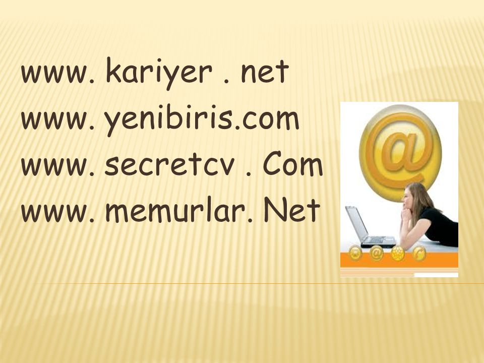 www. kariyer. net www. yenibiris.com www. secretcv. Com www. memurlar. Net