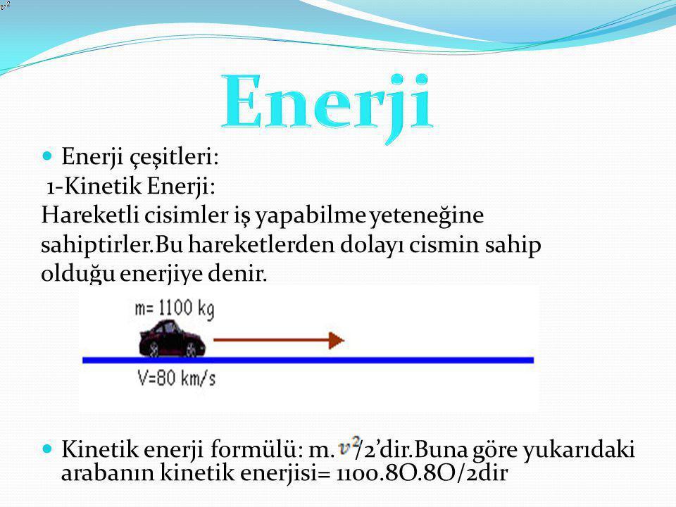2-Potansiyel Enerji: Potansiyel enerji ikiye ayrılır: 1-Çekim Potansiyel Enerjisi: Cismin konumundan dolayı kazandığı potansiyel enerjiye denir.Potansiyel enerjinin formülü=m.g.h dir.