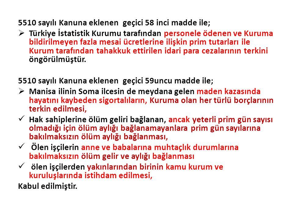 5510 sayılı Kanuna eklenen geçici 58 inci madde ile;  Türkiye İstatistik Kurumu tarafından personele ödenen ve Kuruma bildirilmeyen fazla mesai ücretlerine ilişkin prim tutarları ile Kurum tarafından tahakkuk ettirilen idari para cezalarının terkini öngörülmüştür.