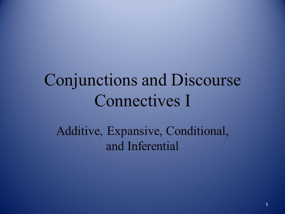 Conjunctions and Discourse Connectives I Additive, Expansive, Conditional, and Inferential 1