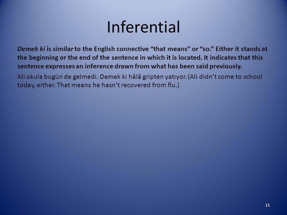 Inferential Demek ki is similar to the English connective that means or so. Either it stands at the beginning or the end of the sentence in which it is located.
