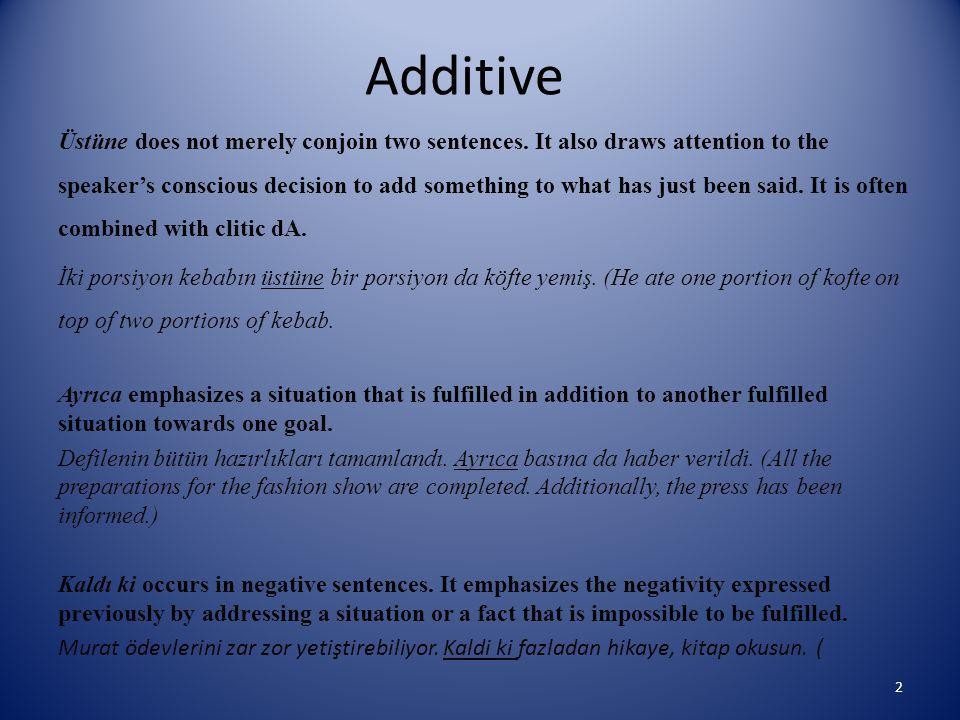 Additive Üstüne does not merely conjoin two sentences.