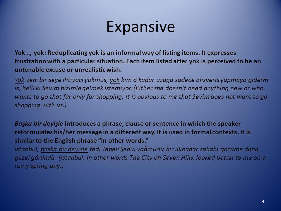 Expansive (continued) Yani, just like başka bir deyişle, introduces a phrase, clause or sentence in which the speaker reformulates his/her message in a different way.