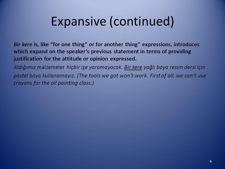 Expansives (continued) Aksine, tersine, and bilakis carry the same meaning that is similar to the meaning expressed by on the contrary in English.