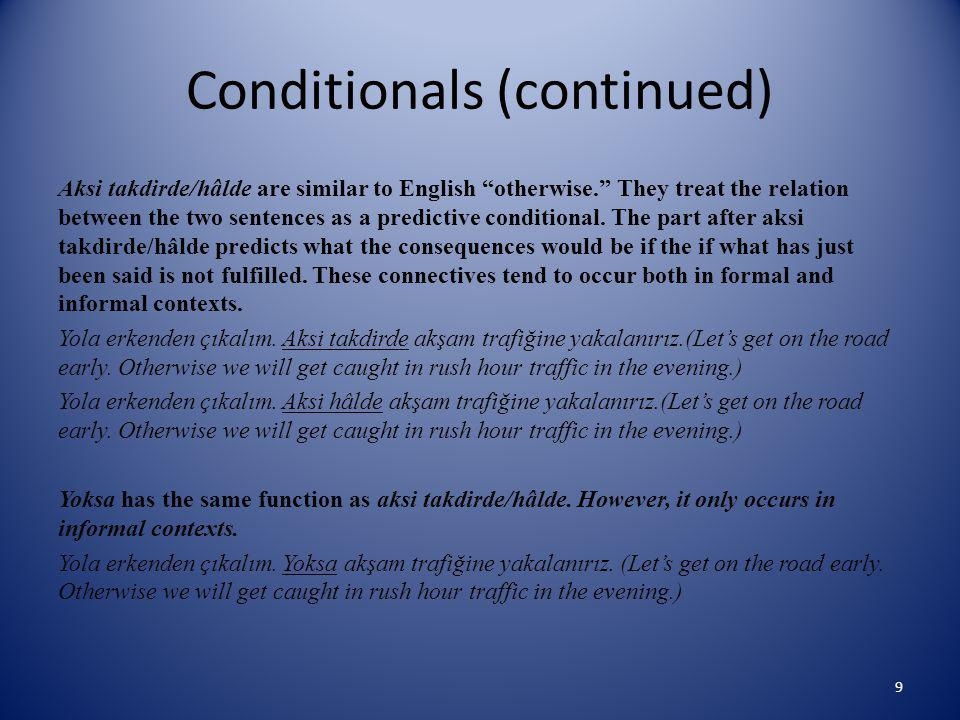 Conditionals (continued) Aksi takdirde/hâlde are similar to English otherwise. They treat the relation between the two sentences as a predictive conditional.