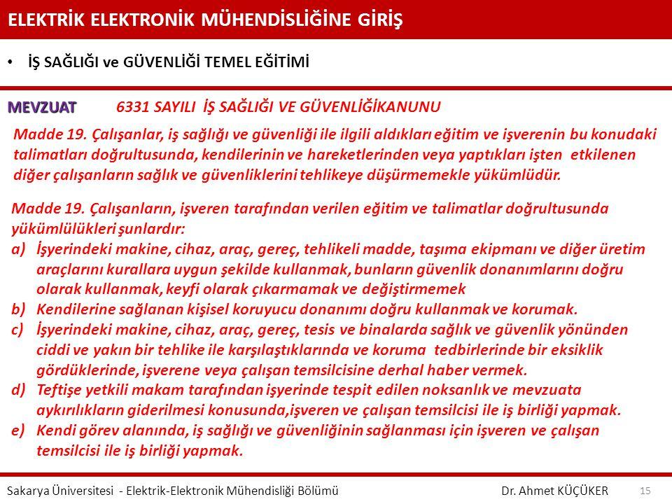 ELEKTRİK ELEKTRONİK MÜHENDİSLİĞİNE GİRİŞ Dr. Ahmet KÜÇÜKER Sakarya Üniversitesi - Elektrik-Elektronik Mühendisliği Bölümü 15 İŞ SAĞLIĞI ve GÜVENLİĞİ T