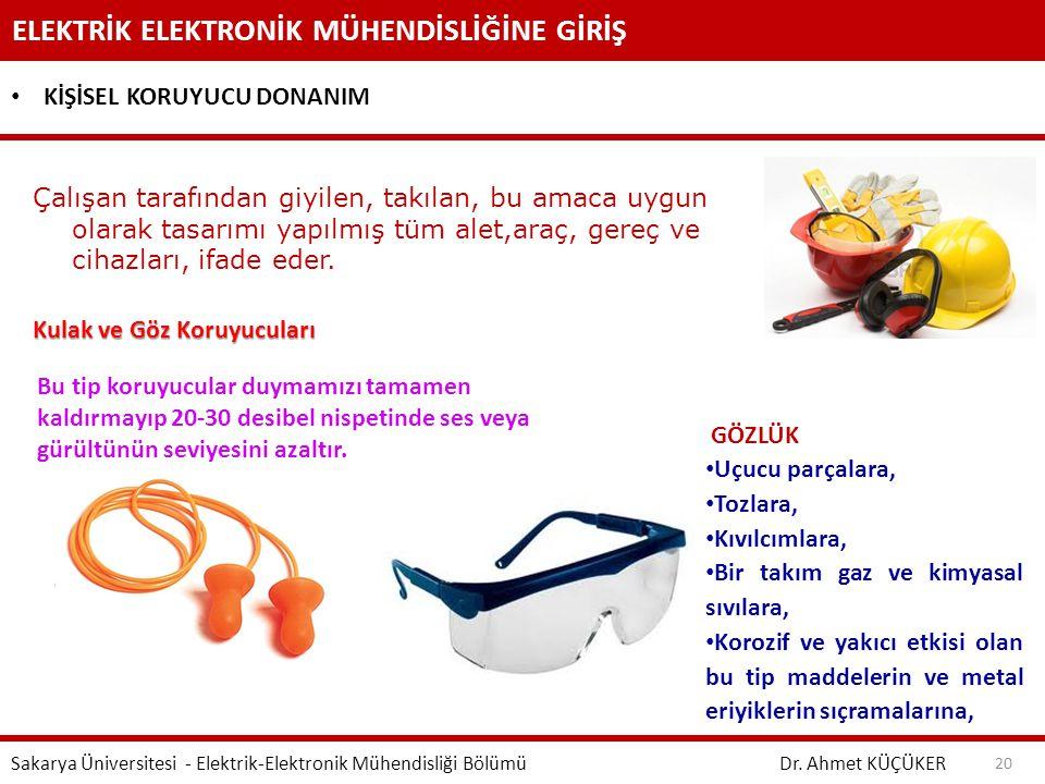 ELEKTRİK ELEKTRONİK MÜHENDİSLİĞİNE GİRİŞ Dr. Ahmet KÜÇÜKER Sakarya Üniversitesi - Elektrik-Elektronik Mühendisliği Bölümü 20 KİŞİSEL KORUYUCU DONANIM