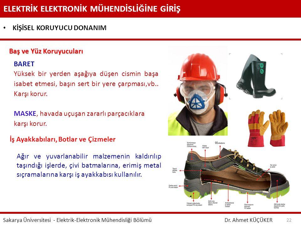 ELEKTRİK ELEKTRONİK MÜHENDİSLİĞİNE GİRİŞ Dr. Ahmet KÜÇÜKER Sakarya Üniversitesi - Elektrik-Elektronik Mühendisliği Bölümü 22 KİŞİSEL KORUYUCU DONANIM