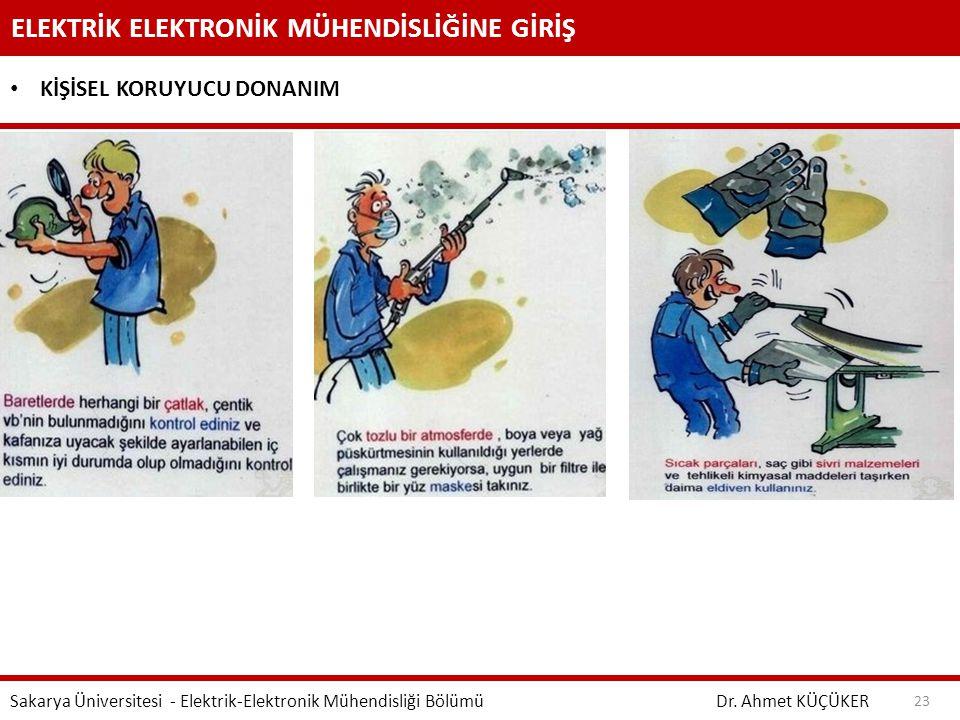 ELEKTRİK ELEKTRONİK MÜHENDİSLİĞİNE GİRİŞ Dr. Ahmet KÜÇÜKER Sakarya Üniversitesi - Elektrik-Elektronik Mühendisliği Bölümü 23 KİŞİSEL KORUYUCU DONANIM