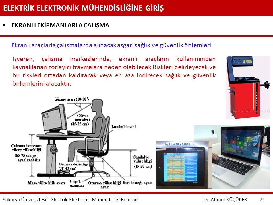 ELEKTRİK ELEKTRONİK MÜHENDİSLİĞİNE GİRİŞ Dr. Ahmet KÜÇÜKER Sakarya Üniversitesi - Elektrik-Elektronik Mühendisliği Bölümü 24 EKRANLI EKİPMANLARLA ÇALI